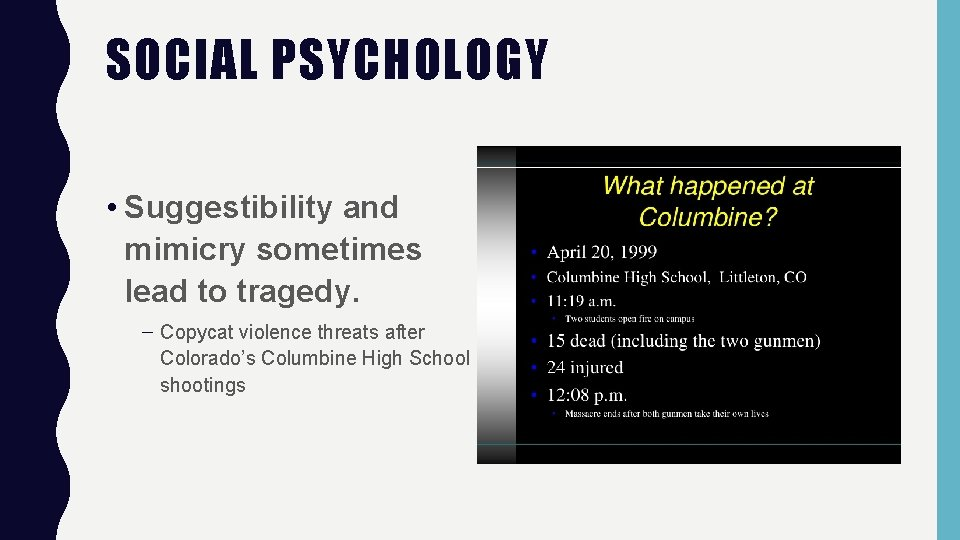 SOCIAL PSYCHOLOGY • Suggestibility and mimicry sometimes lead to tragedy. – Copycat violence threats