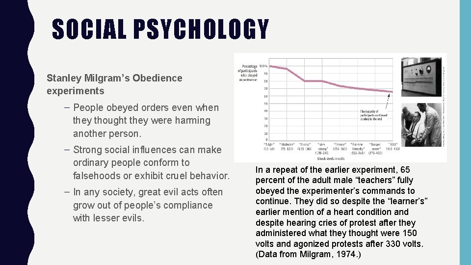 SOCIAL PSYCHOLOGY Stanley Milgram's Obedience experiments – People obeyed orders even when they thought