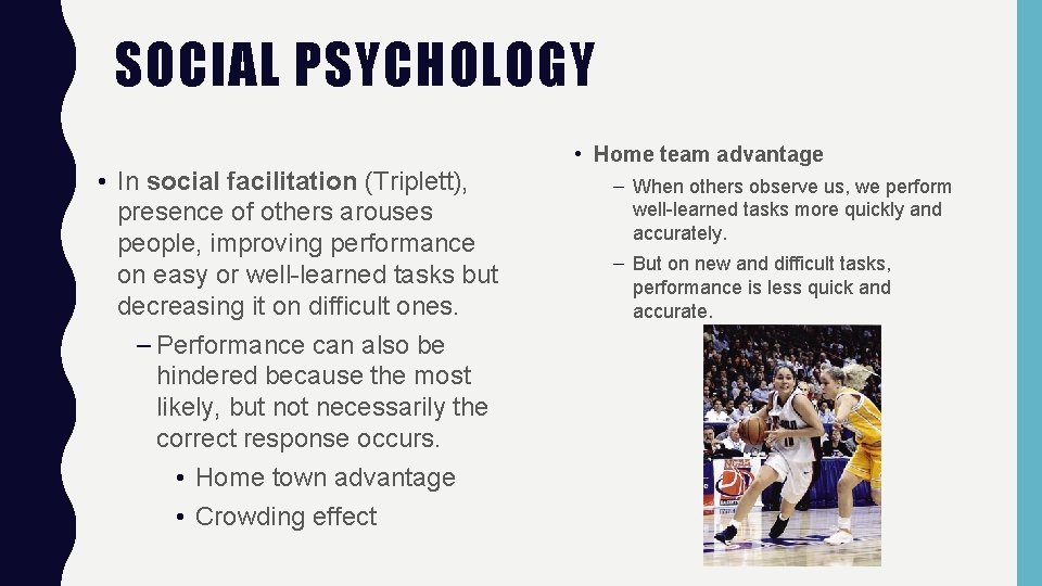 SOCIAL PSYCHOLOGY • In social facilitation (Triplett), presence of others arouses people, improving performance