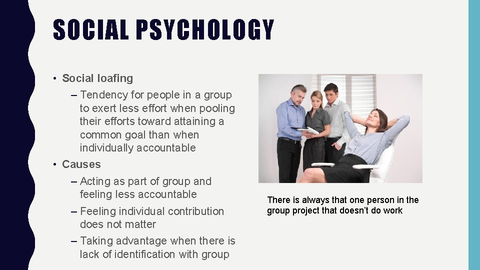 SOCIAL PSYCHOLOGY • Social loafing – Tendency for people in a group to exert