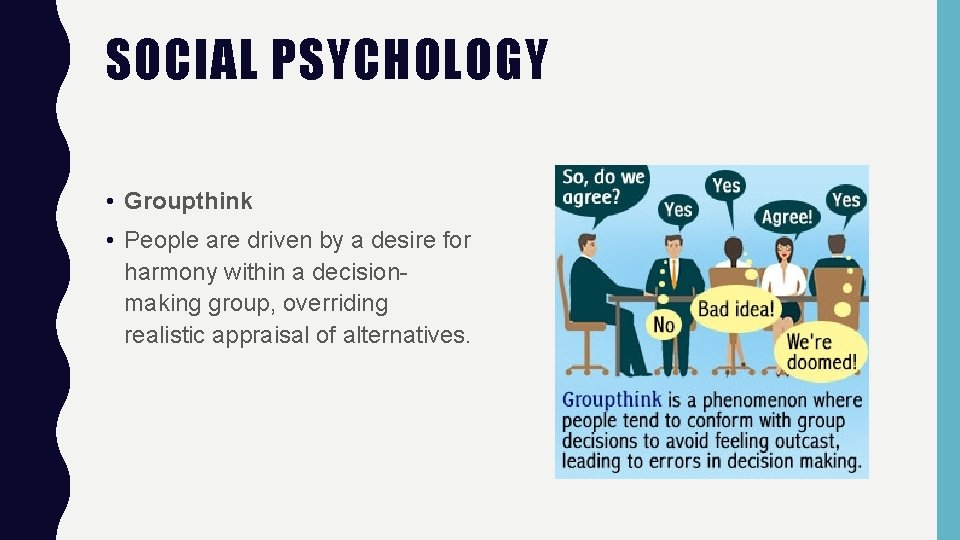 SOCIAL PSYCHOLOGY • Groupthink • People are driven by a desire for harmony within
