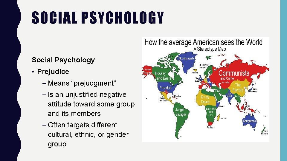 """SOCIAL PSYCHOLOGY Social Psychology • Prejudice – Means """"prejudgment"""" – Is an unjustified negative"""