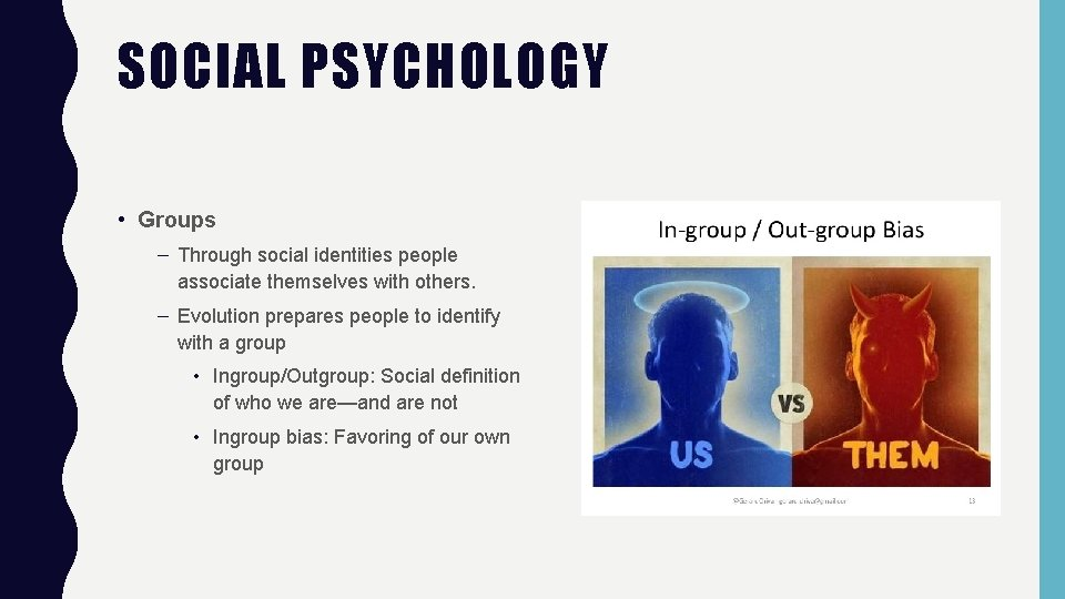 SOCIAL PSYCHOLOGY • Groups – Through social identities people associate themselves with others. –