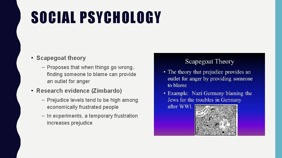 SOCIAL PSYCHOLOGY • Scapegoat theory – Proposes that when things go wrong, finding someone