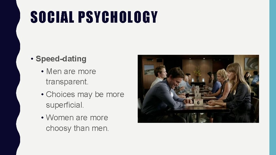 SOCIAL PSYCHOLOGY • Speed-dating • Men are more transparent. • Choices may be more