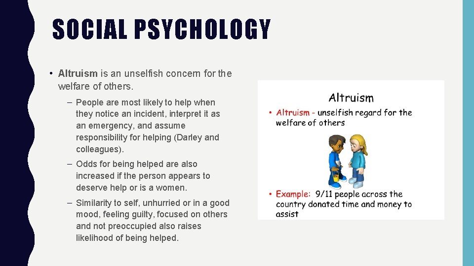 SOCIAL PSYCHOLOGY • Altruism is an unselfish concern for the welfare of others. –