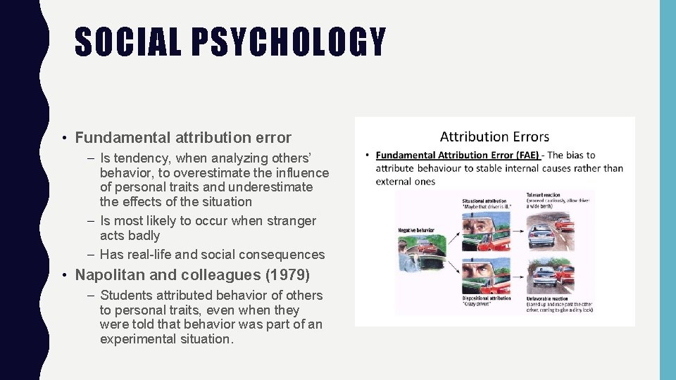 SOCIAL PSYCHOLOGY • Fundamental attribution error – Is tendency, when analyzing others' behavior, to