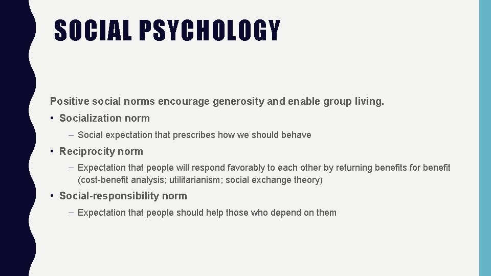 SOCIAL PSYCHOLOGY Positive social norms encourage generosity and enable group living. • Socialization norm