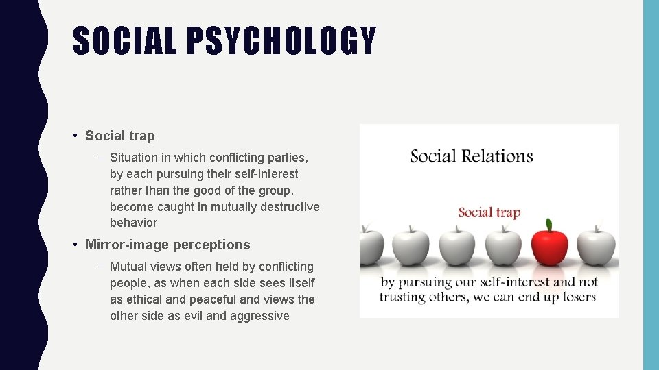 SOCIAL PSYCHOLOGY • Social trap – Situation in which conflicting parties, by each pursuing