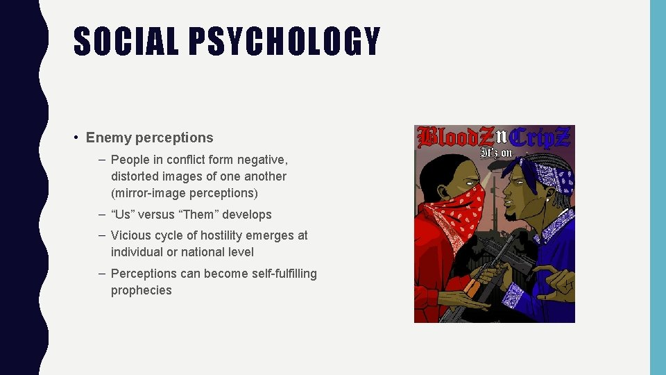 SOCIAL PSYCHOLOGY • Enemy perceptions – People in conflict form negative, distorted images of