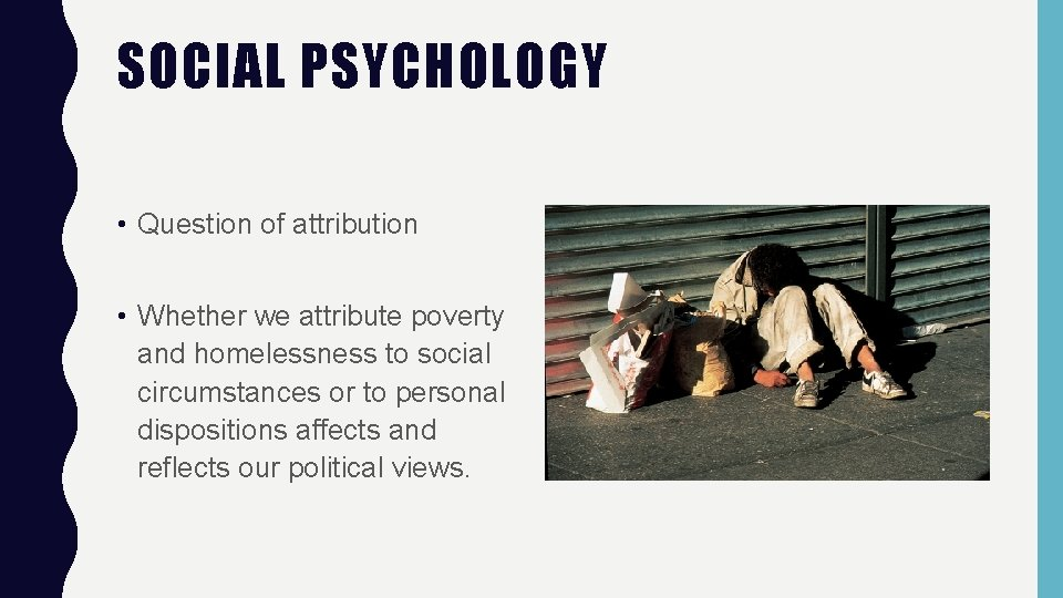 SOCIAL PSYCHOLOGY • Question of attribution • Whether we attribute poverty and homelessness to