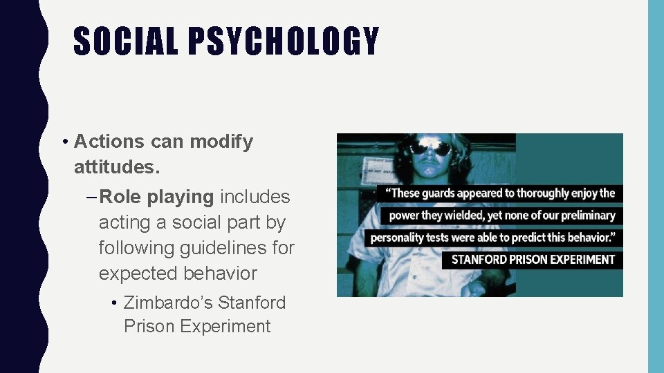SOCIAL PSYCHOLOGY • Actions can modify attitudes. – Role playing includes acting a social