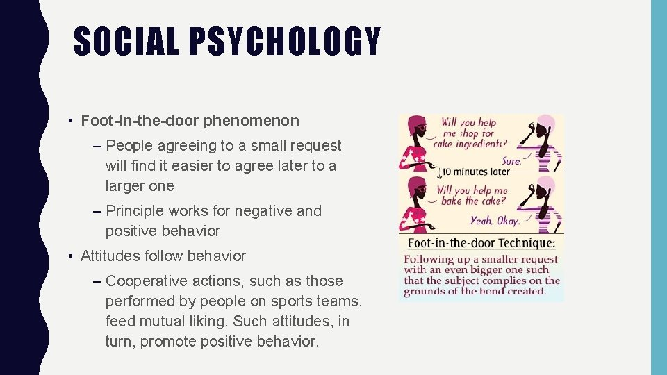 SOCIAL PSYCHOLOGY • Foot-in-the-door phenomenon – People agreeing to a small request will find