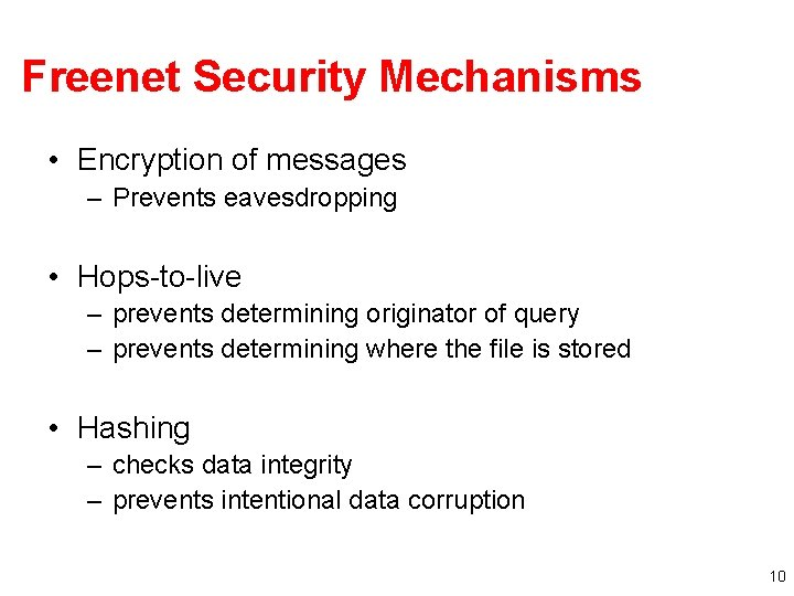 Freenet Security Mechanisms • Encryption of messages – Prevents eavesdropping • Hops-to-live – prevents