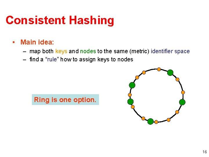 Consistent Hashing • Main idea: – map both keys and nodes to the same
