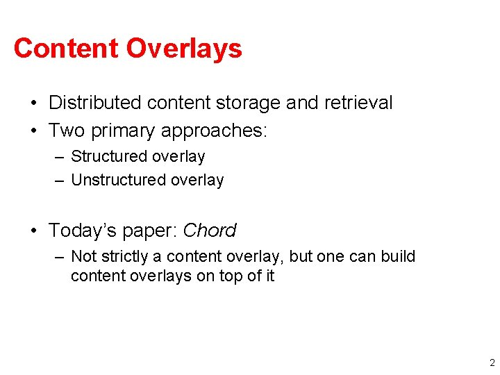 Content Overlays • Distributed content storage and retrieval • Two primary approaches: – Structured
