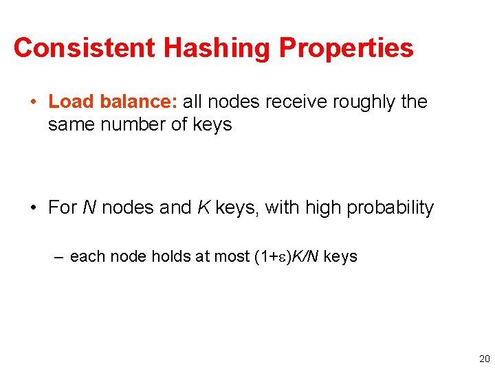 Consistent Hashing Properties • Load balance: all nodes receive roughly the same number of