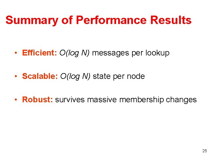 Summary of Performance Results • Efficient: O(log N) messages per lookup • Scalable: O(log