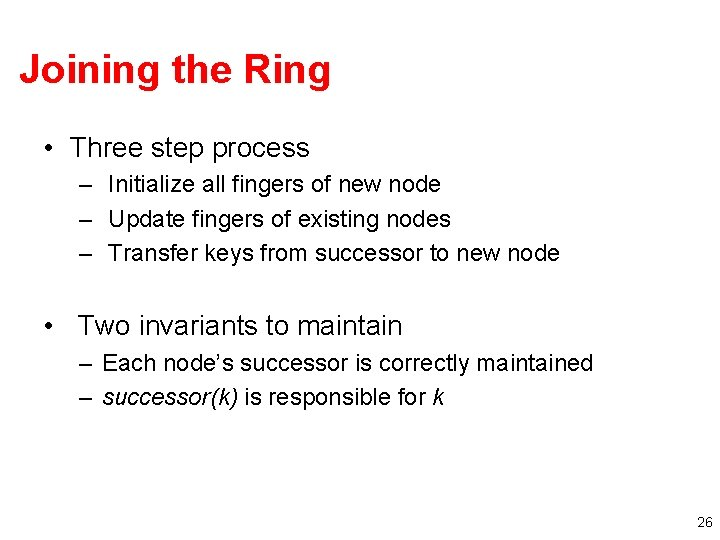 Joining the Ring • Three step process – Initialize all fingers of new node
