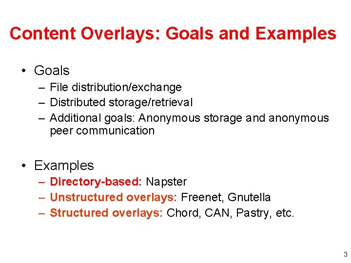 Content Overlays: Goals and Examples • Goals – File distribution/exchange – Distributed storage/retrieval –