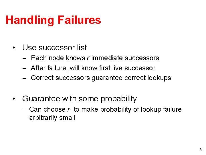 Handling Failures • Use successor list – Each node knows r immediate successors –