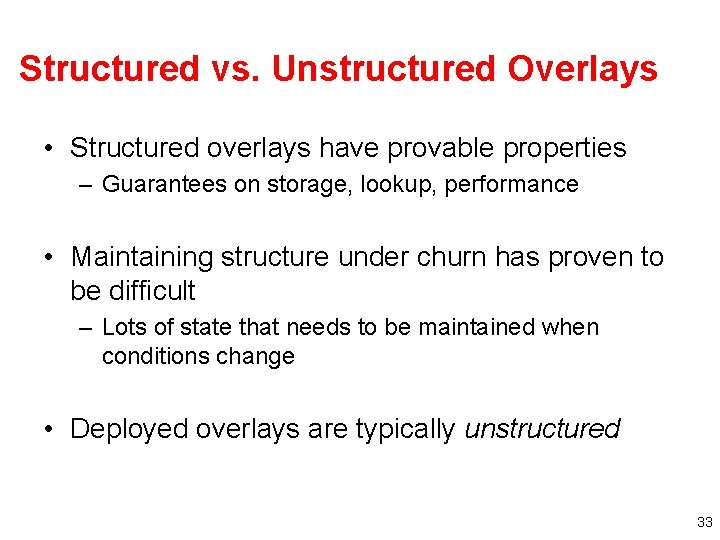 Structured vs. Unstructured Overlays • Structured overlays have provable properties – Guarantees on storage,