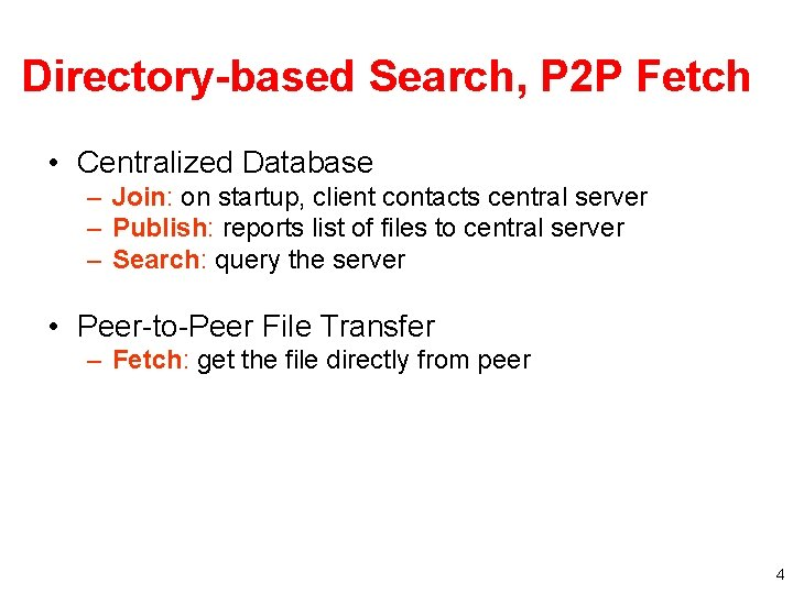 Directory-based Search, P 2 P Fetch • Centralized Database – Join: on startup, client