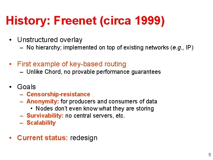 History: Freenet (circa 1999) • Unstructured overlay – No hierarchy; implemented on top of