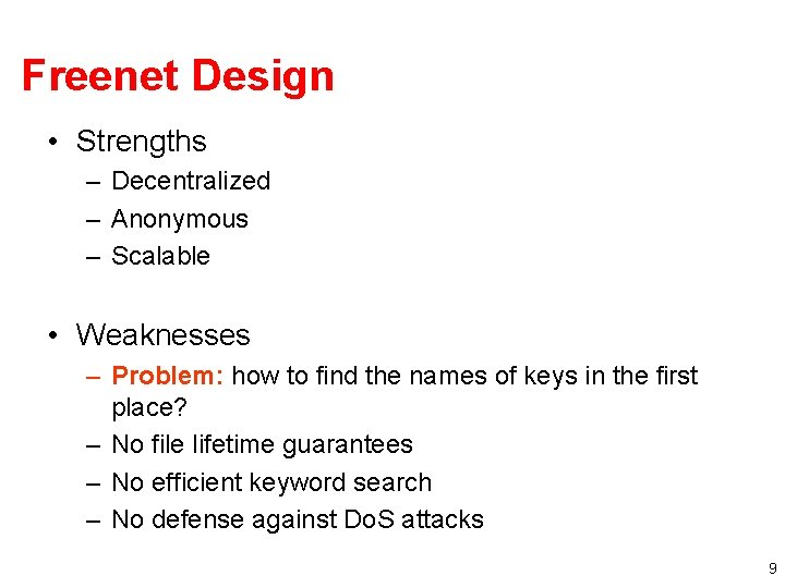 Freenet Design • Strengths – Decentralized – Anonymous – Scalable • Weaknesses – Problem: