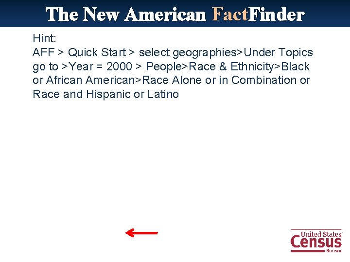 The New American Fact. Finder Hint: AFF > Quick Start > select geographies>Under Topics