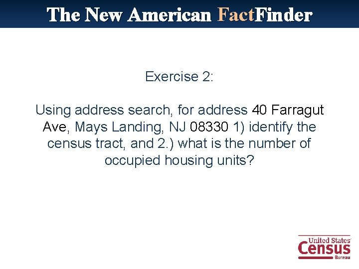 The New American Fact. Finder Exercise 2: Using address search, for address 40 Farragut
