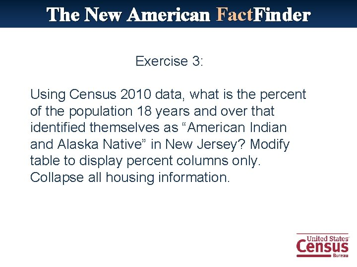 The New American Fact. Finder Exercise 3: Using Census 2010 data, what is the