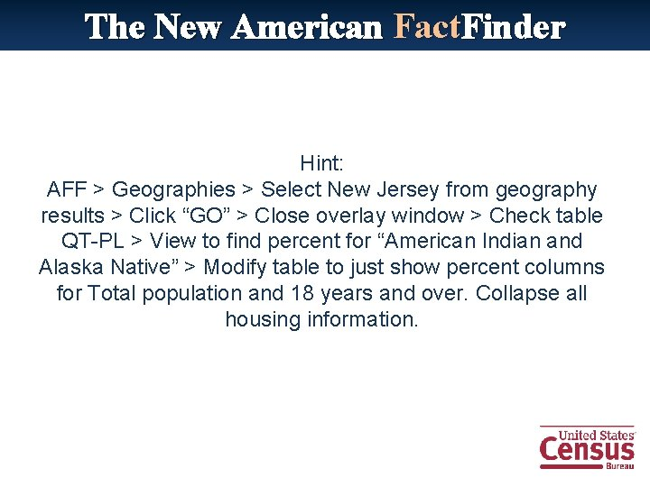 The New American Fact. Finder Hint: AFF > Geographies > Select New Jersey from