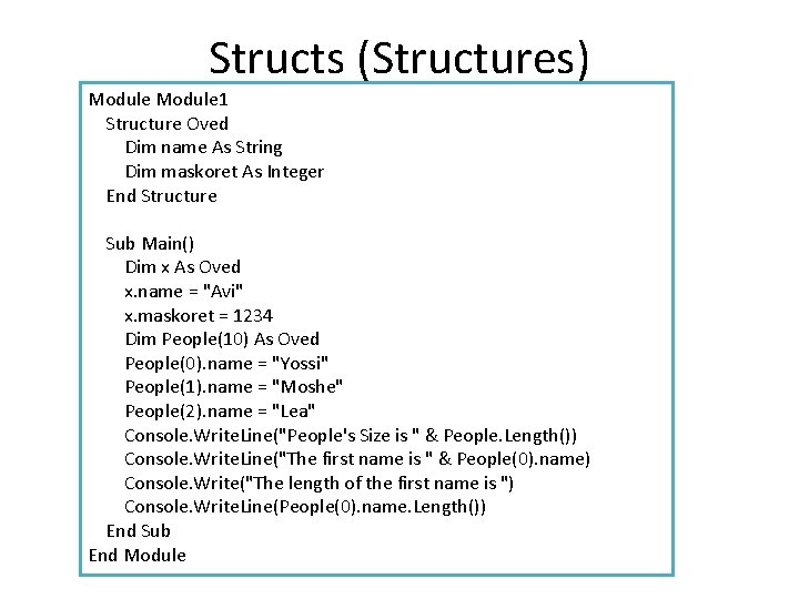 Structs (Structures) Module 1 Structure Oved Dim name As String Dim maskoret As Integer