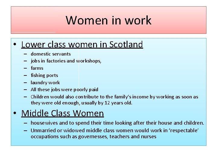 Women in work • Lower class women in Scotland – – – – domestic