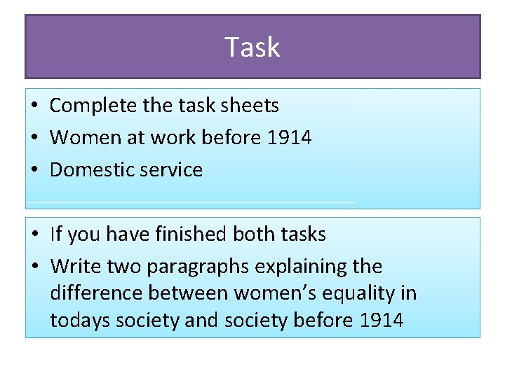 Task • Complete the task sheets • Women at work before 1914 • Domestic