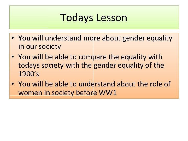 Todays Lesson • You will understand more about gender equality in our society •