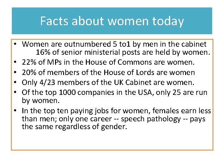 Facts about women today • Women are outnumbered 5 to 1 by men in