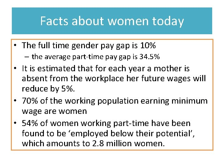 Facts about women today • The full time gender pay gap is 10% –
