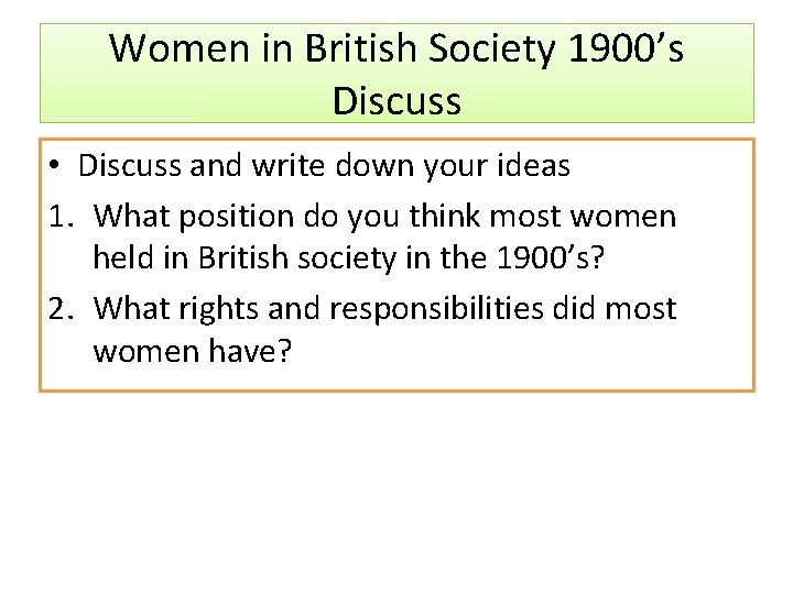 Women in British Society 1900's Discuss • Discuss and write down your ideas 1.