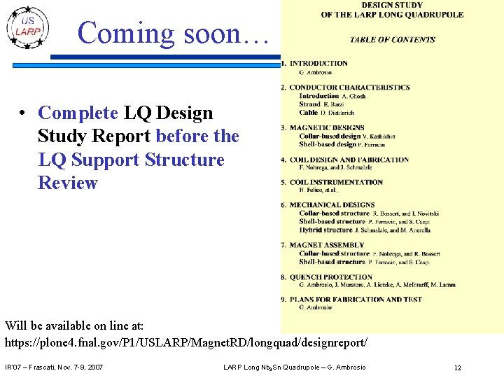 Coming soon… • Complete LQ Design Study Report before the LQ Support Structure Review