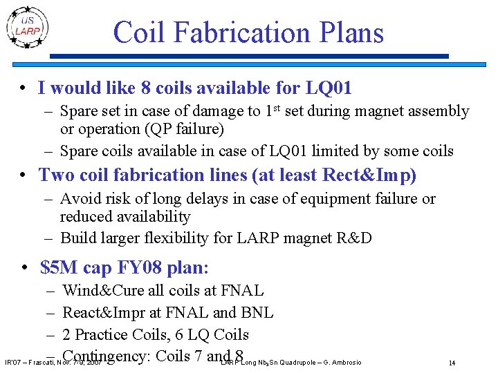 Coil Fabrication Plans • I would like 8 coils available for LQ 01 –