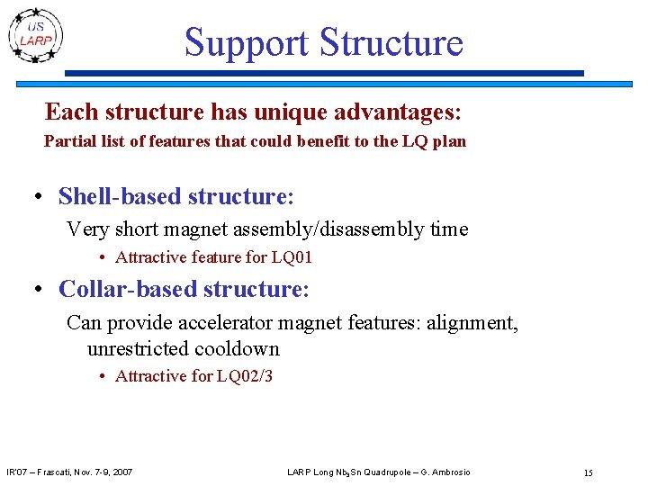 Support Structure Each structure has unique advantages: Partial list of features that could benefit