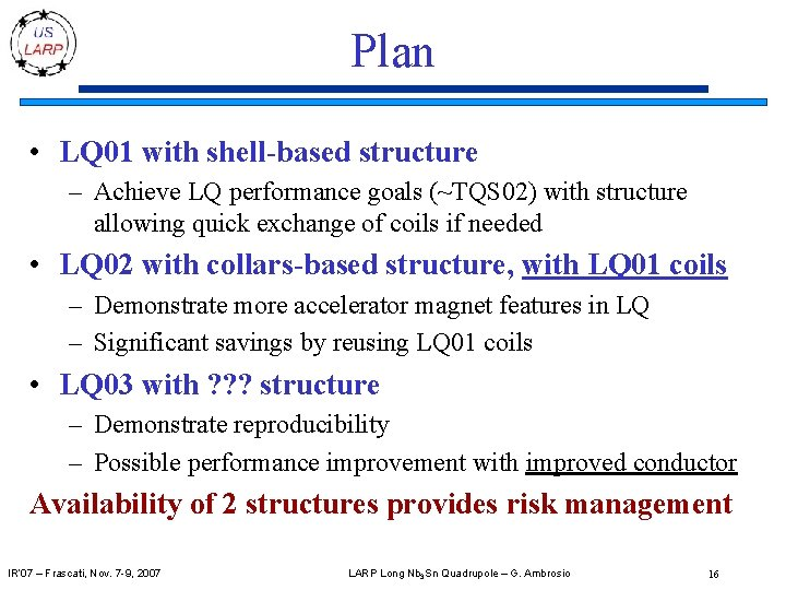 Plan • LQ 01 with shell-based structure – Achieve LQ performance goals (~TQS 02)