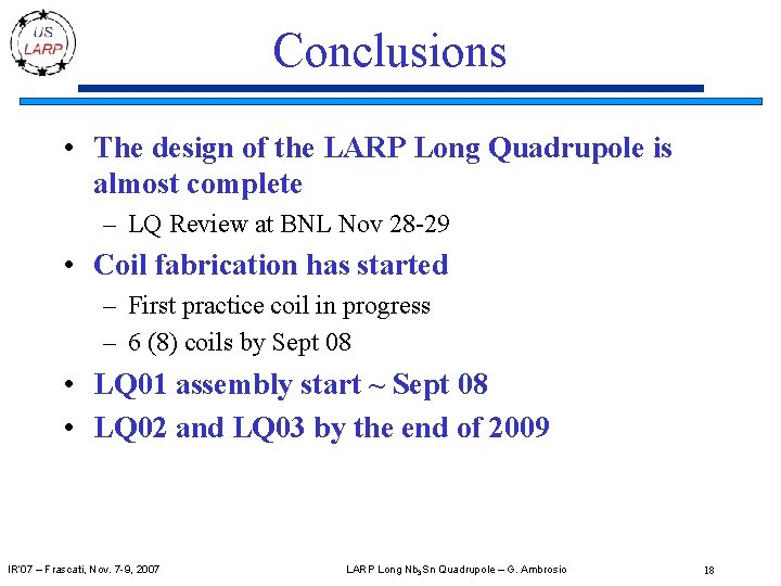 Conclusions • The design of the LARP Long Quadrupole is almost complete – LQ