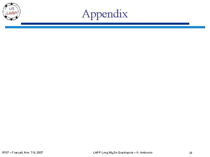 Appendix IR' 07 – Frascati, Nov. 7 -9, 2007 LARP Long Nb 3 Sn