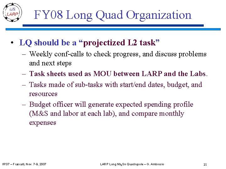 "FY 08 Long Quad Organization • LQ should be a ""projectized L 2 task"""