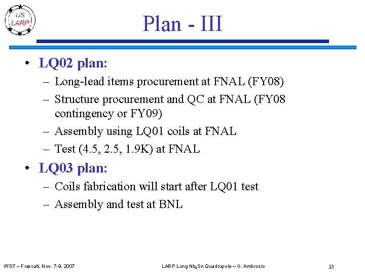 Plan - III • LQ 02 plan: – Long-lead items procurement at FNAL (FY