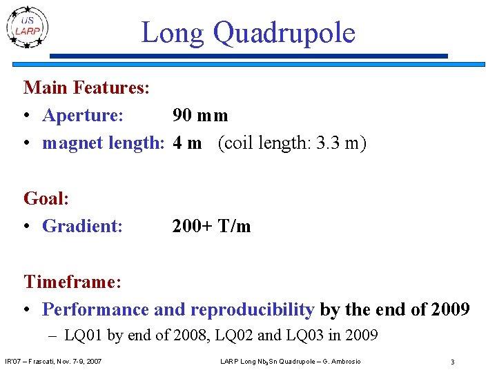 Long Quadrupole Main Features: • Aperture: 90 mm • magnet length: 4 m (coil