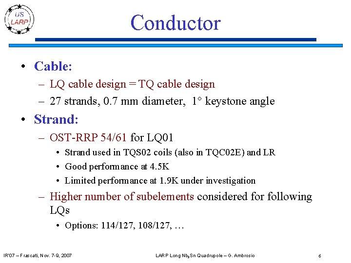 Conductor • Cable: – LQ cable design = TQ cable design – 27 strands,